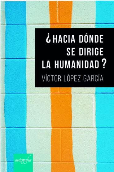 Portada del libro:¿Hacia donde se dirige la humanidad?
